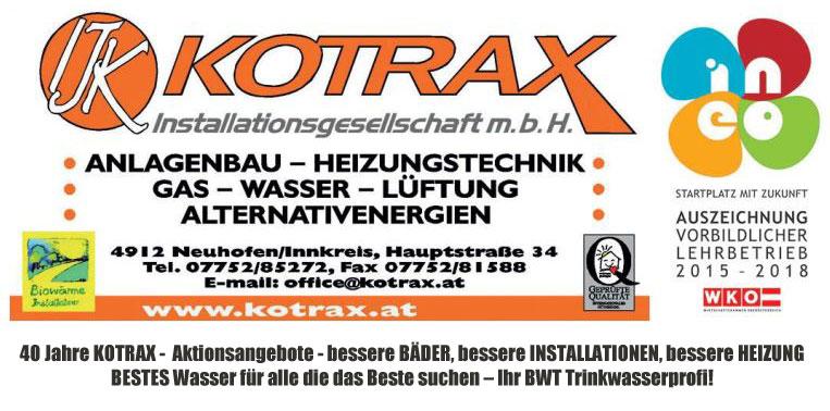 Das Logo von KOTRAX Installationsgesellschaft m.b.H Herzlich willkommen auf unserer Webseite! Profitieren Sie von unserer 40 jährigen Erfahrung im Bereich Gas, Wasser, Heizung, Sanitär und Haustechnik aller Art. iihr Installateur aus Neuhofen bei Ried.